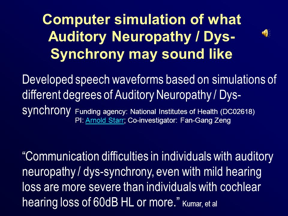 Computer simulation of what Auditory Neuropathy / Dys- Synchrony may sound like Funding agency: National Institutes of Health (DC02618) PI: Arnold Sta