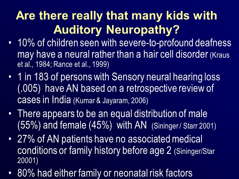 Are there really that many kids with Auditory Neuropathy? 10% of children seen with severe-to-profound deafness may have a neural rather than a hair c