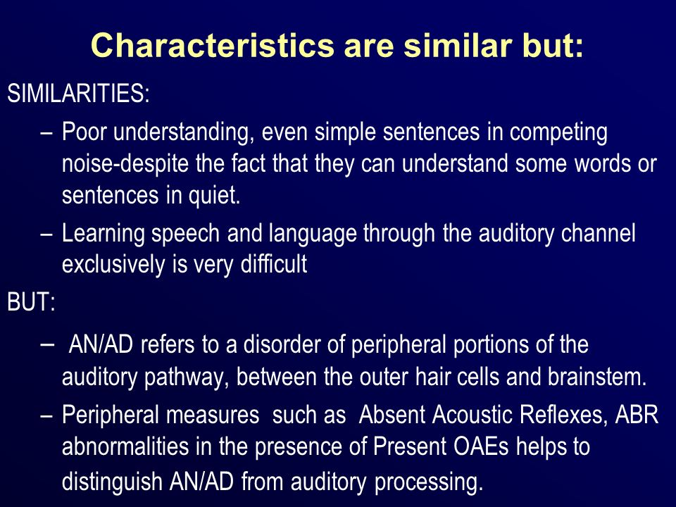 Characteristics are similar but: SIMILARITIES: –Poor understanding, even simple sentences in competing noise-despite the fact that they can understand