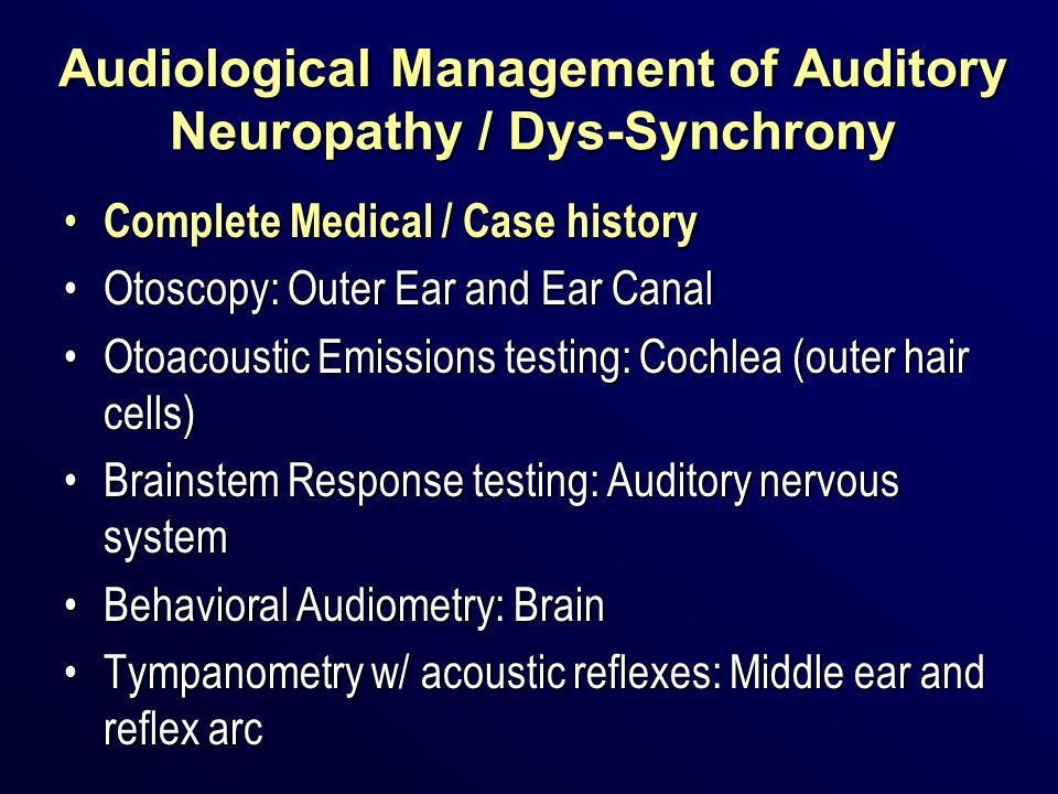 Audiological Management of Auditory Neuropathy / Dys-Synchrony Complete Medical / Case history Complete Medical / Case history Otoscopy: Outer Ear and