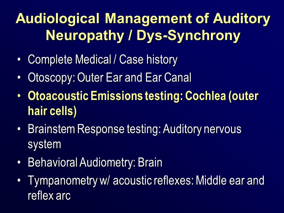 Audiological Management of Auditory Neuropathy / Dys-Synchrony Complete Medical / Case historyComplete Medical / Case history Otoscopy: Outer Ear and