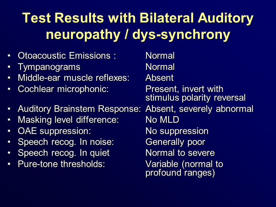 Test Results with Bilateral Auditory neuropathy / dys-synchrony Otoacoustic Emissions : NormalOtoacoustic Emissions : Normal TympanogramsNormalTympano