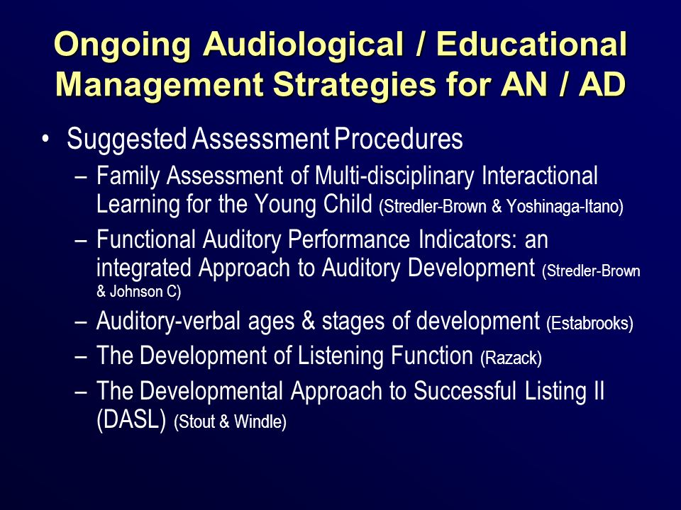 Ongoing Audiological / Educational Management Strategies for AN / AD Suggested Assessment Procedures –Family Assessment of Multi-disciplinary Interact
