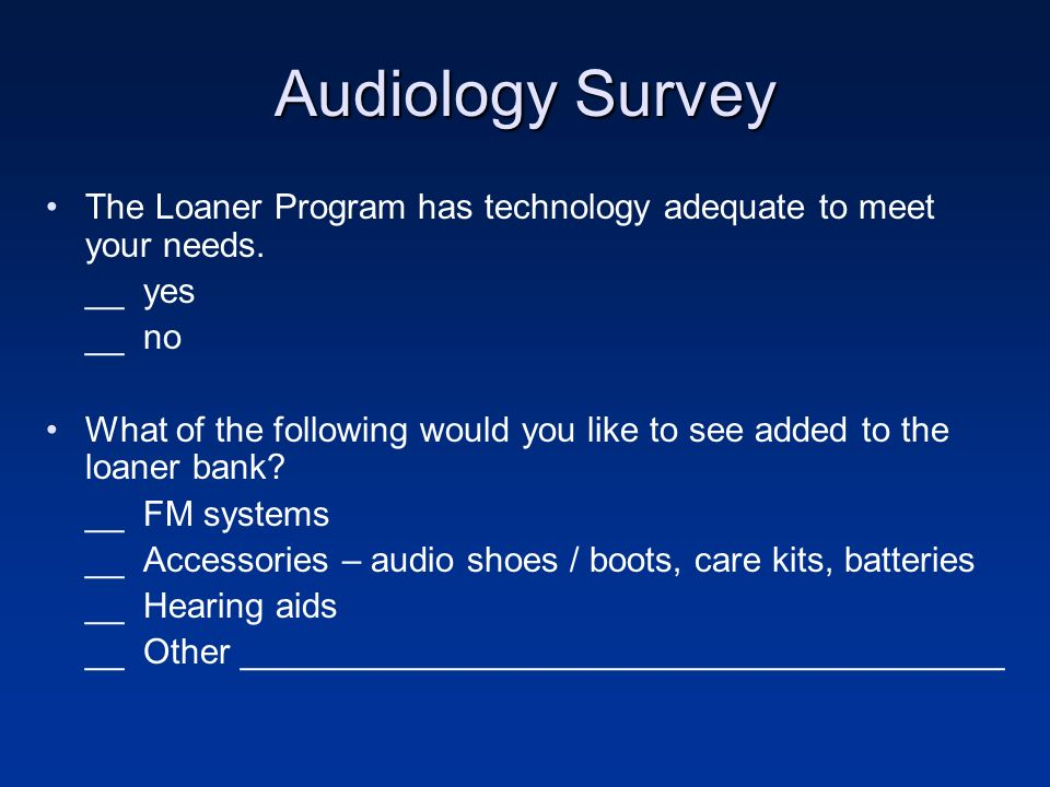 Audiology Survey The Loaner Program has technology adequate to meet your needs.