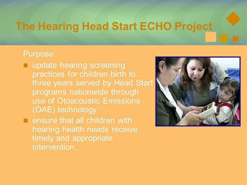 Purpose: The Hearing Head Start ECHO Project update hearing screening practices for children birth to three years served by Head Start programs nation
