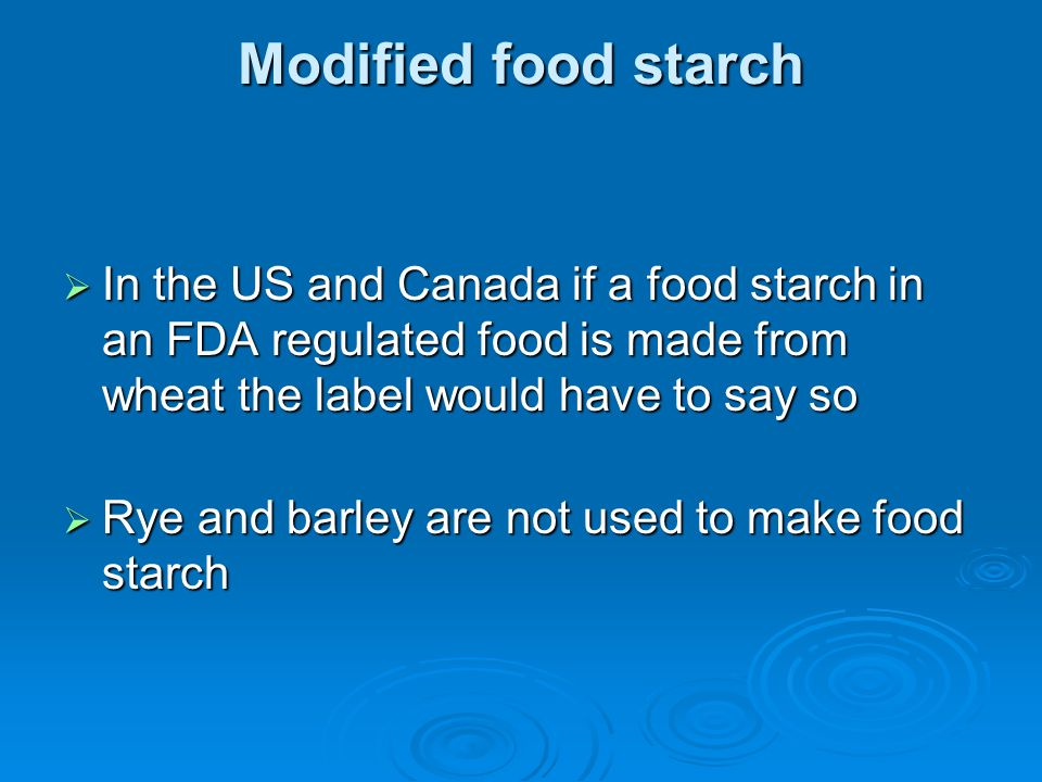 Modified food starch In the US and Canada if a food starch in an FDA regulated food is made from wheat the label would have to say so In the US and Ca