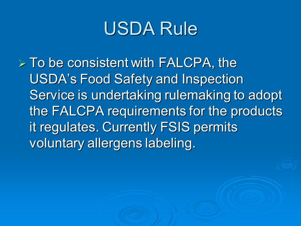 USDA Rule To be consistent with FALCPA, the USDAs Food Safety and Inspection Service is undertaking rulemaking to adopt the FALCPA requirements for th