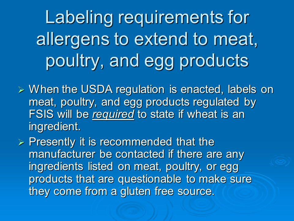 Labeling requirements for allergens to extend to meat, poultry, and egg products When the USDA regulation is enacted, labels on meat, poultry, and egg