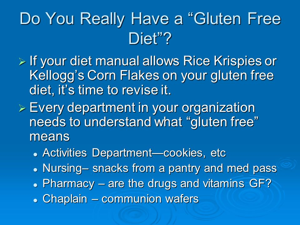 Do You Really Have a Gluten Free Diet? If your diet manual allows Rice Krispies or Kelloggs Corn Flakes on your gluten free diet, its time to revise i