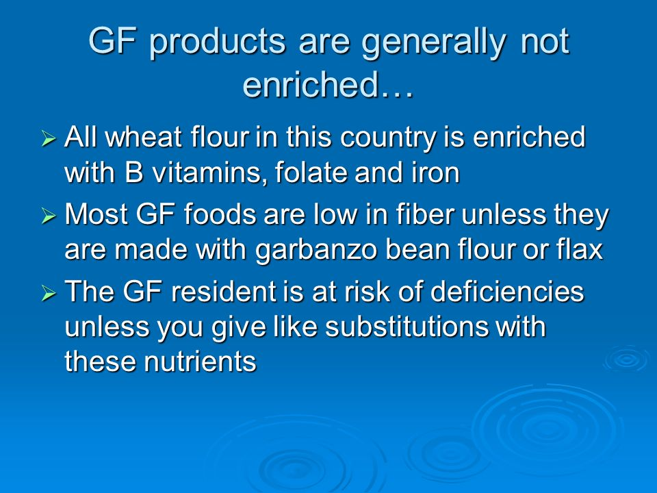 GF products are generally not enriched… All wheat flour in this country is enriched with B vitamins, folate and iron All wheat flour in this country i