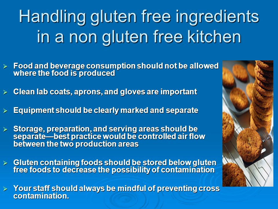 Handling gluten free ingredients in a non gluten free kitchen Food and beverage consumption should not be allowed where the food is produced Food and