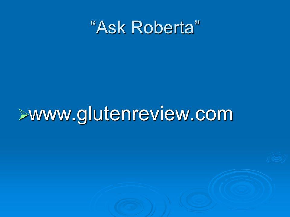 Ask Roberta www.glutenreview.com www.glutenreview.com