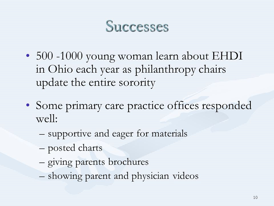10 Successes 500 -1000 young woman learn about EHDI in Ohio each year as philanthropy chairs update the entire sorority500 -1000 young woman learn abo