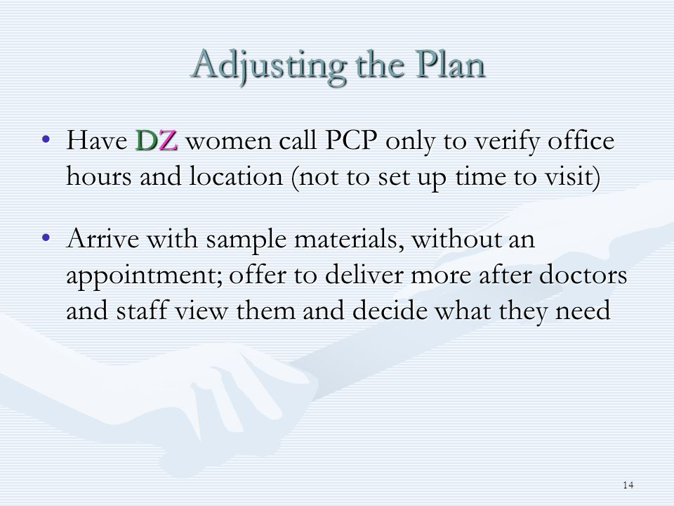 14 Adjusting the Plan Have DZ women call PCP only to verify office hours and location (not to set up time to visit)Have DZ women call PCP only to veri