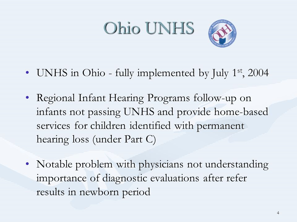 4 Ohio UNHS UNHS in Ohio - fully implemented by July 1 st, 2004UNHS in Ohio - fully implemented by July 1 st, 2004 Regional Infant Hearing Programs fo