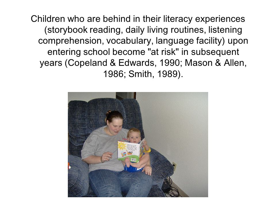 Children who are behind in their literacy experiences (storybook reading, daily living routines, listening comprehension, vocabulary, language facilit