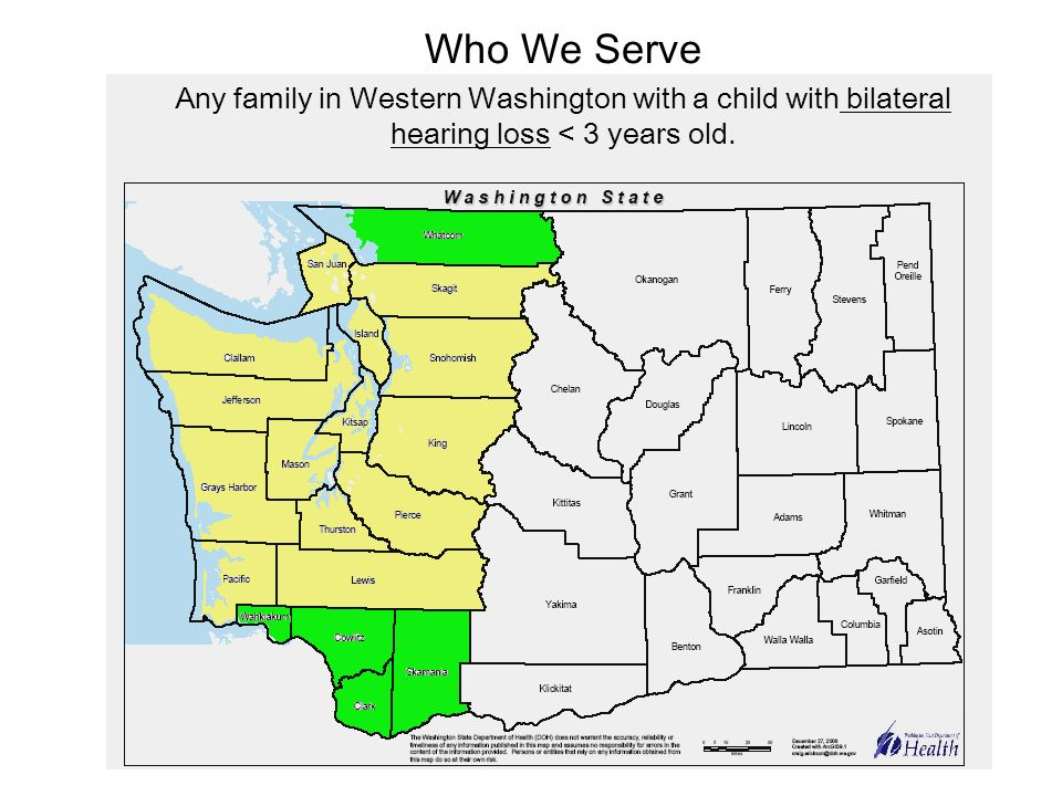 Who We Serve Any family in Western Washington with a child with bilateral hearing loss < 3 years old.