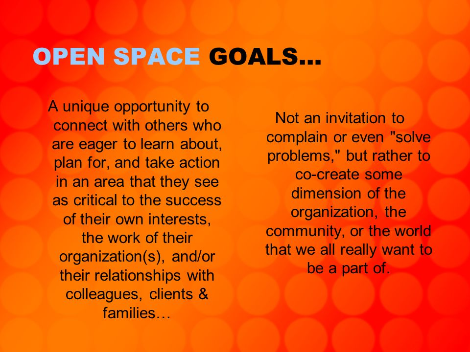 Open Space can only fail for 2 reasons: 1.If people show up with no passion 2.And/or if somebody tries to control the process in order to achieve some sort of pre-determined outcome(s).
