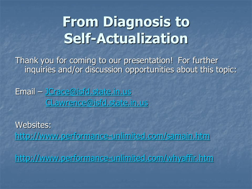From Diagnosis to Self-Actualization Thank you for coming to our presentation.