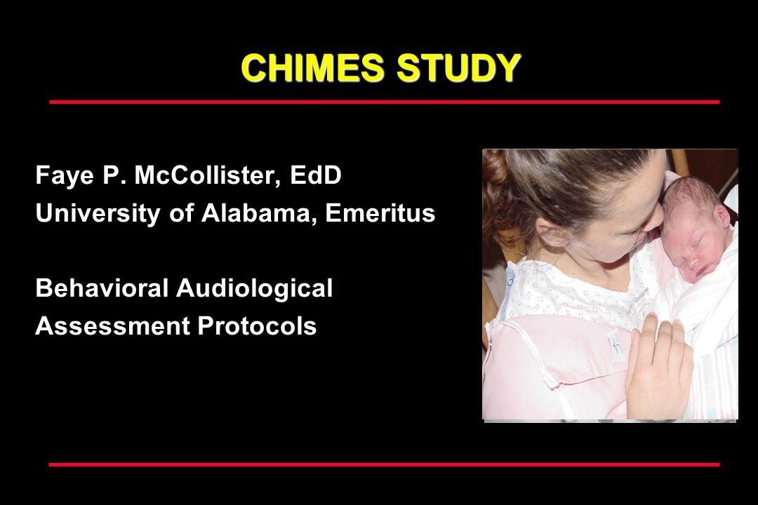 CHIMES STUDY Faye P. McCollister, EdD University of Alabama, Emeritus Behavioral Audiological Assessment Protocols