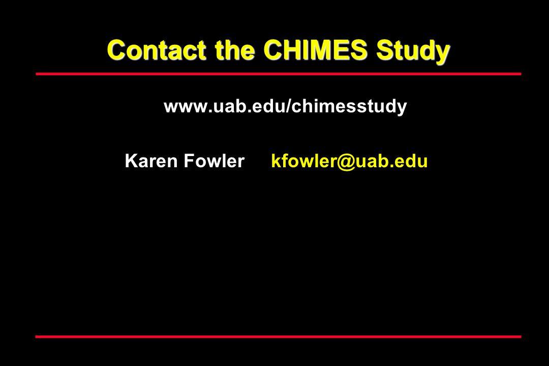 Contact the CHIMES Study www.uab.edu/chimesstudy Karen Fowler kfowler@uab.edu