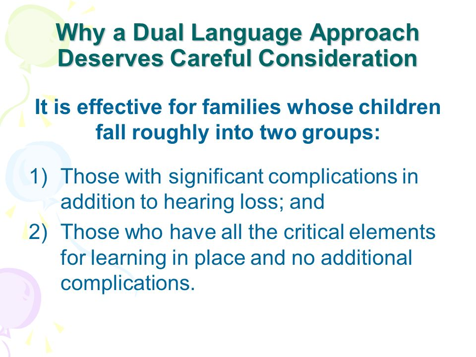 Why a Dual Language Approach Deserves Careful Consideration It is effective for families whose children fall roughly into two groups: 1)Those with sig