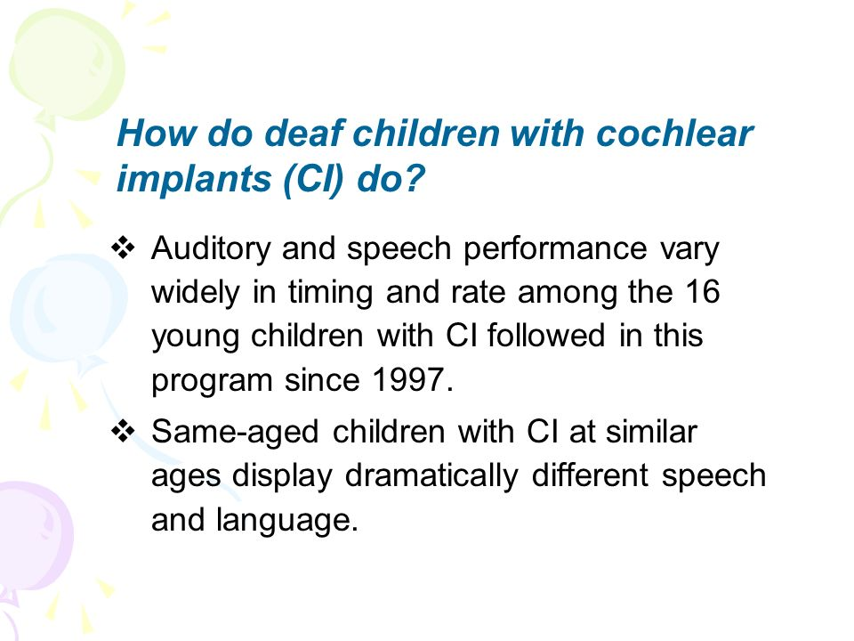 How do deaf children with cochlear implants (CI) do? Auditory and speech performance vary widely in timing and rate among the 16 young children with C