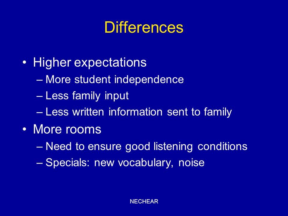 NECHEAR Differences Higher expectations –More student independence –Less family input –Less written information sent to family More rooms –Need to ens