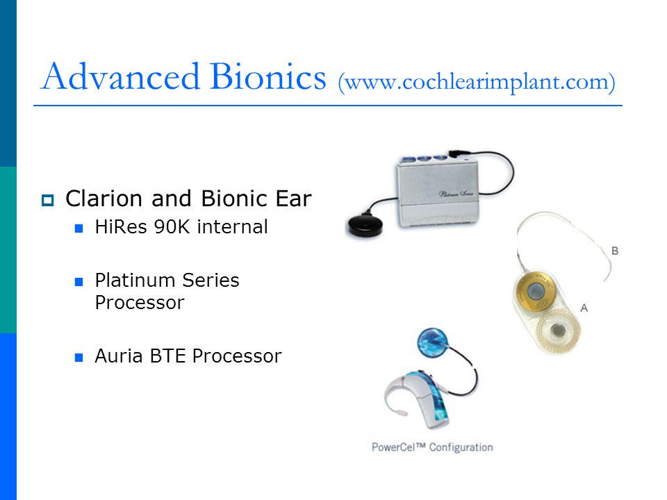 Advanced Bionics (www.cochlearimplant.com) Clarion and Bionic Ear HiRes 90K internal Platinum Series Processor Auria BTE Processor