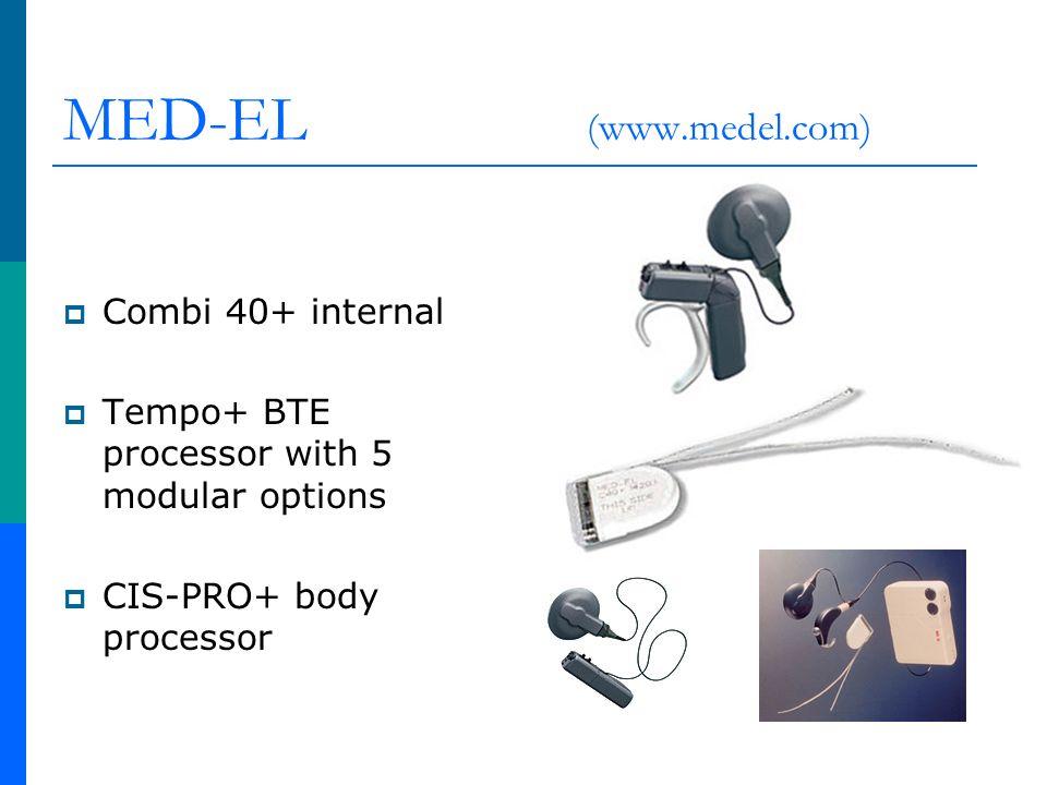 MED-EL (www.medel.com) Combi 40+ internal Tempo+ BTE processor with 5 modular options CIS-PRO+ body processor