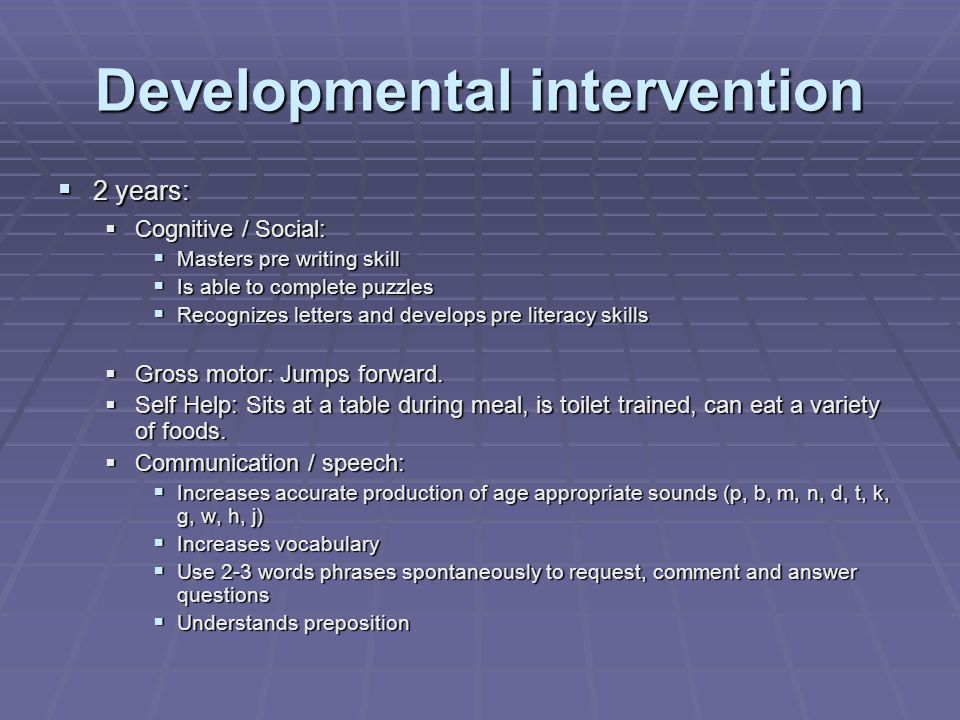 Developmental intervention 2 years: 2 years: Cognitive / Social: Cognitive / Social: Masters pre writing skill Masters pre writing skill Is able to co