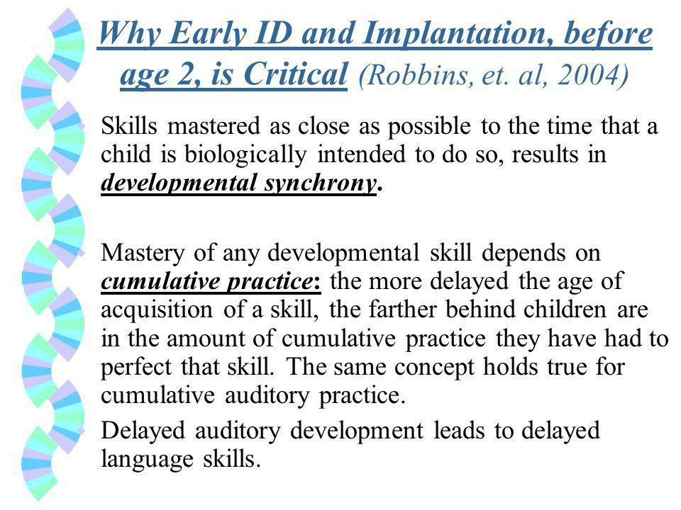 Why Early ID and Implantation, before age 2, is Critical (Robbins, et.