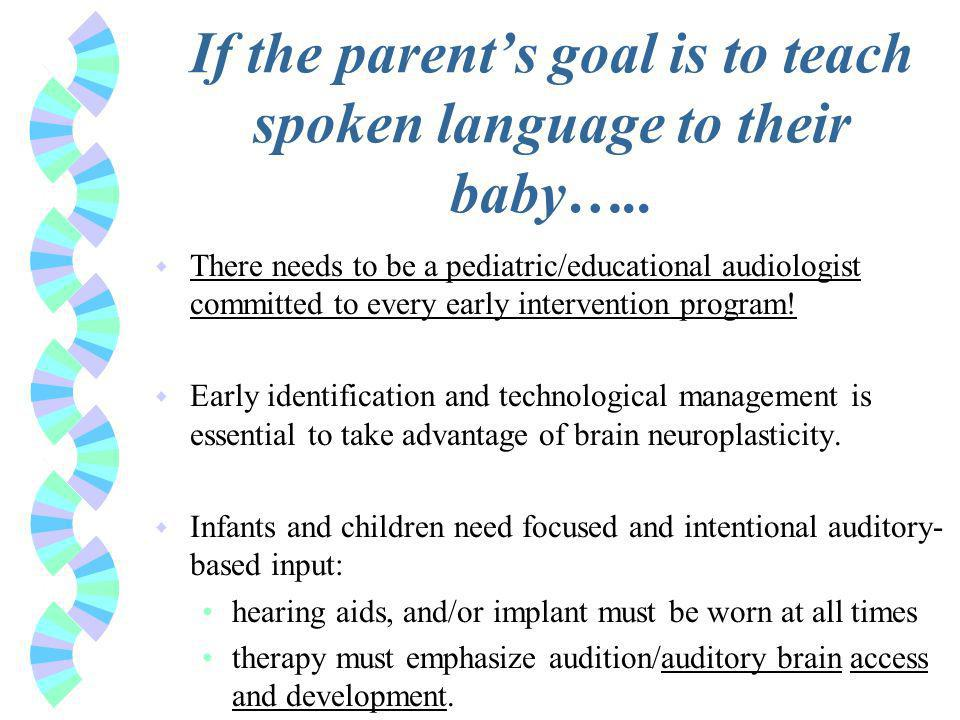 If the parents goal is to teach spoken language to their baby…..