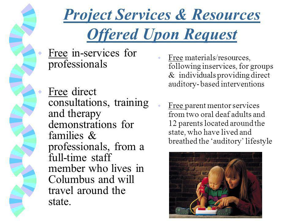 Project Services & Resources Offered Upon Request w Free in-services for professionals w Free direct consultations, training and therapy demonstrations for families & professionals, from a full-time staff member who lives in Columbus and will travel around the state.