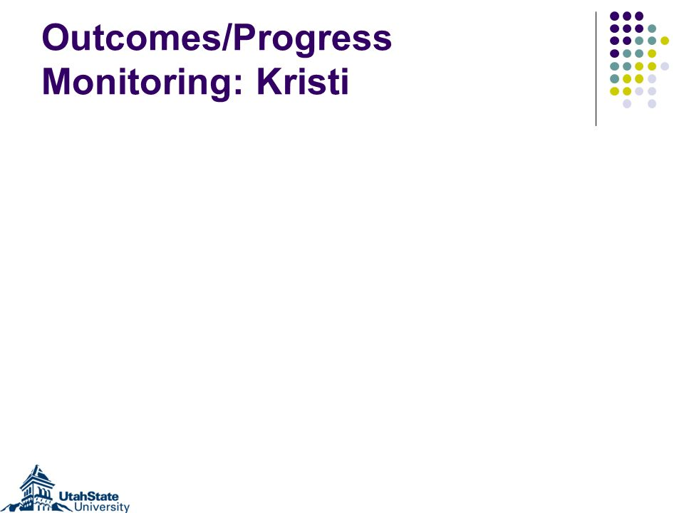 Outcomes/Progress Monitoring: Kristi