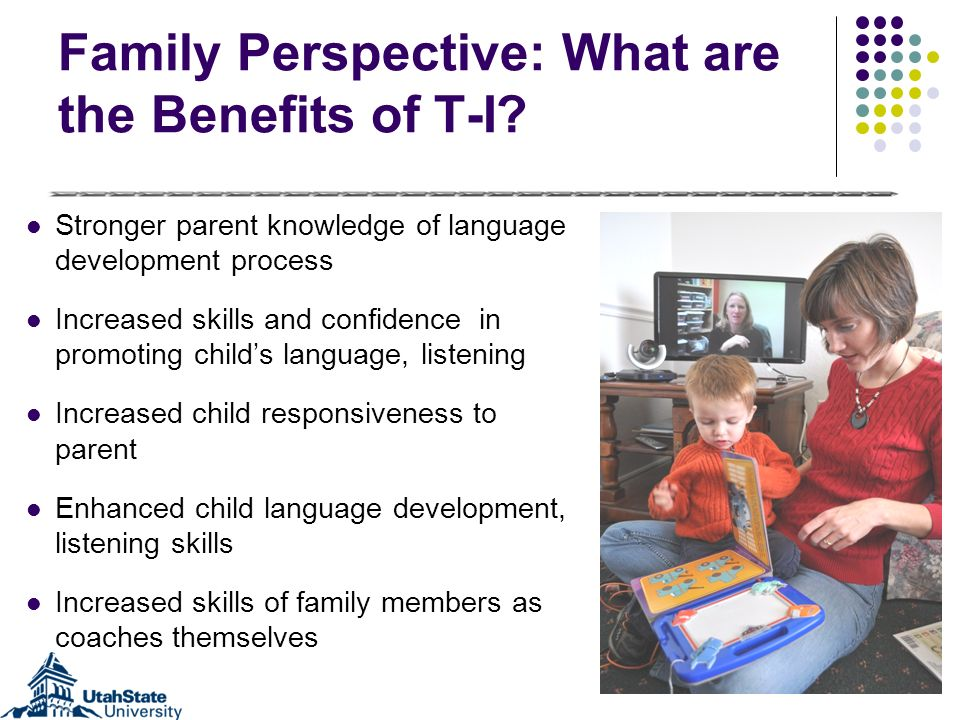Family Perspective: What are the Benefits of T-I.