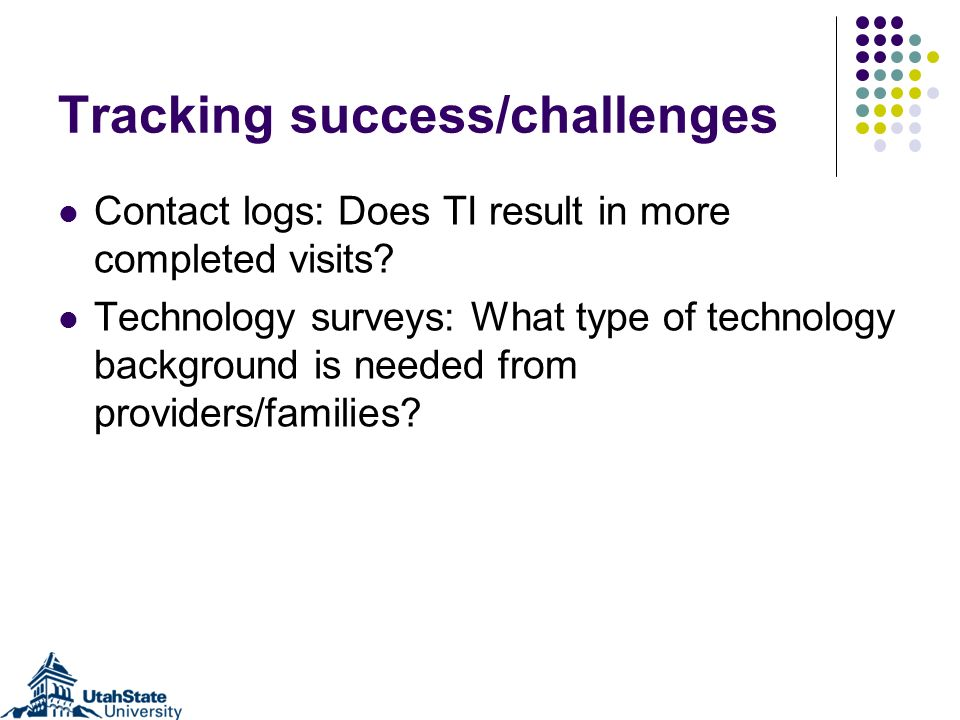 Tracking success/challenges Contact logs: Does TI result in more completed visits.