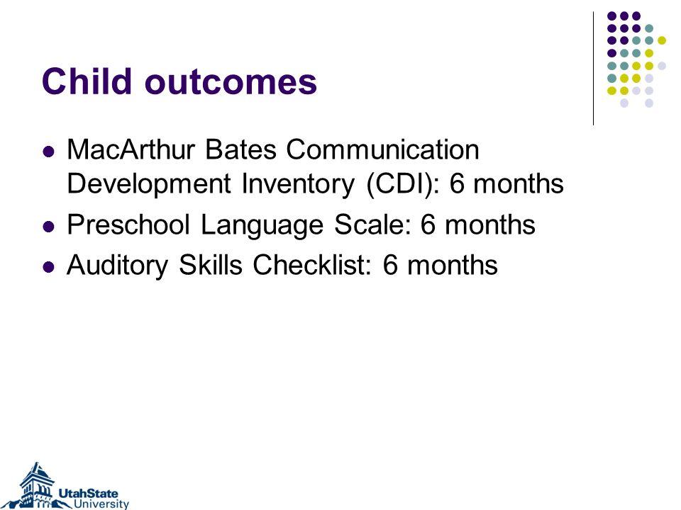Child outcomes MacArthur Bates Communication Development Inventory (CDI): 6 months Preschool Language Scale: 6 months Auditory Skills Checklist: 6 mon