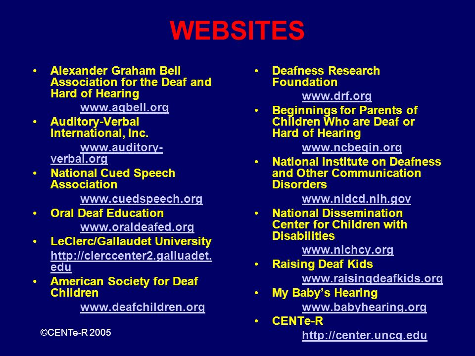©CENTe-R 2005 WEBSITES Alexander Graham Bell Association for the Deaf and Hard of Hearing www.agbell.org Auditory-Verbal International, Inc.
