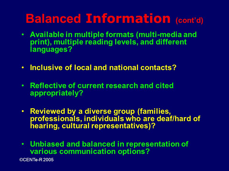 ©CENTe-R 2005 Balanced Information (contd) Available in multiple formats (multi-media and print), multiple reading levels, and different languages.