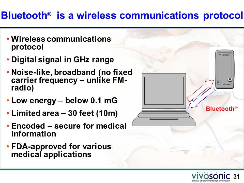 31 Bluetooth ® is a wireless communications protocol Bluetooth ® Wireless communications protocol Digital signal in GHz range Noise-like, broadband (n
