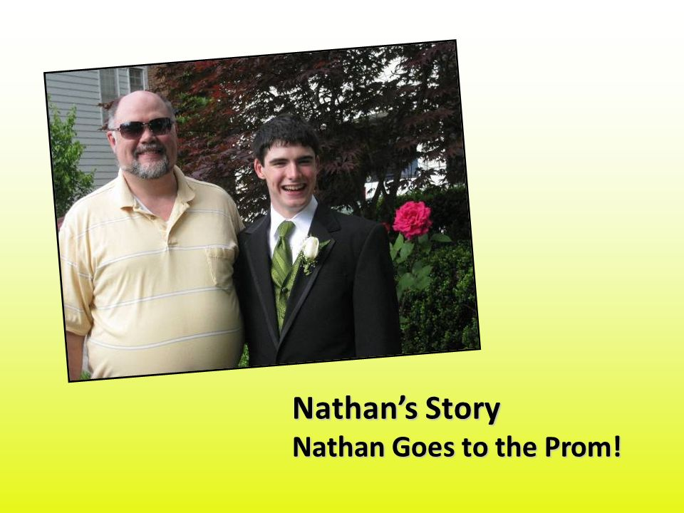 Nathans Story Nathan Goes to the Prom!