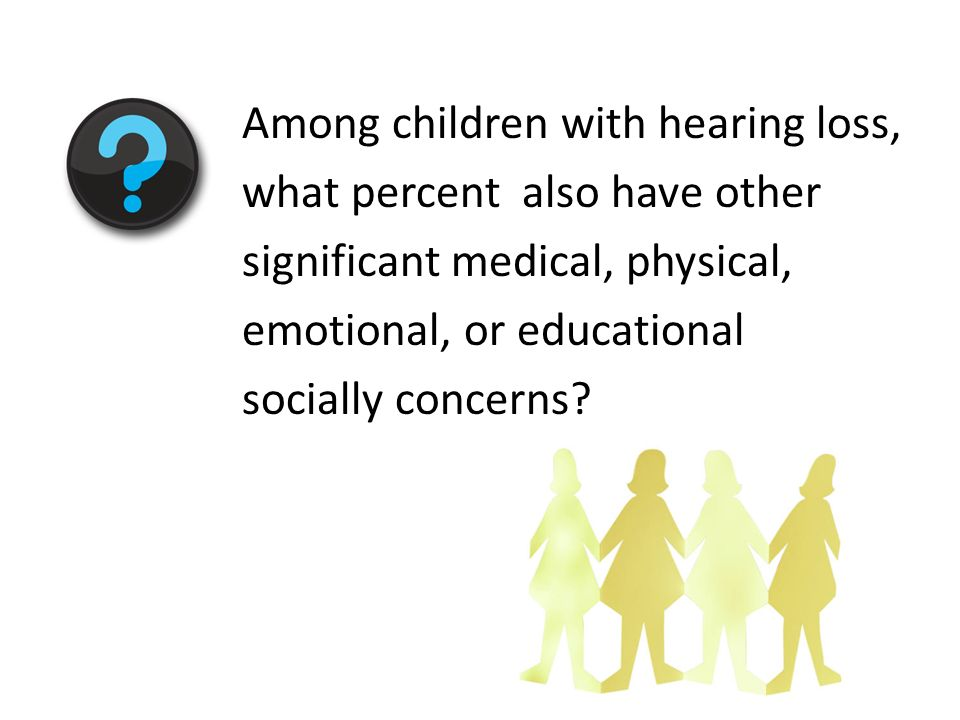 Among children with hearing loss, what percent also have other significant medical, physical, emotional, or educational socially concerns?