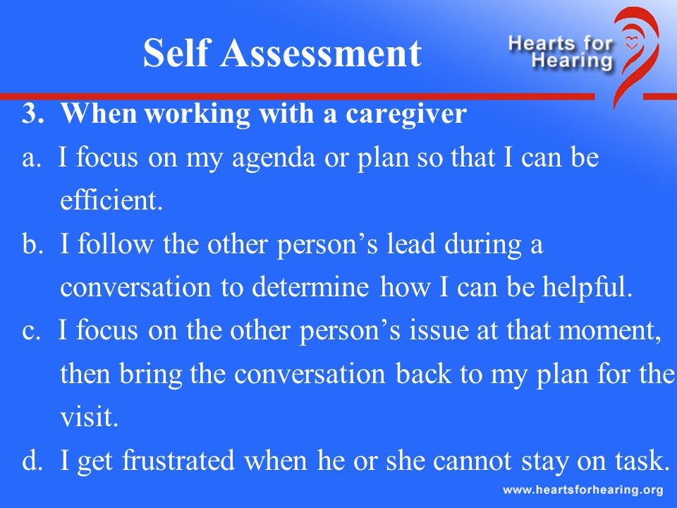 Self Assessment 3. When working with a caregiver a.