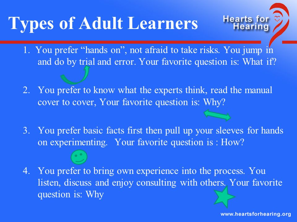 Types of Adult Learners 1. You prefer hands on, not afraid to take risks.