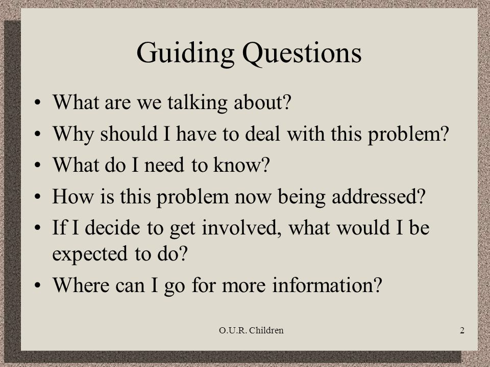 O.U.R. Children2 Guiding Questions What are we talking about.
