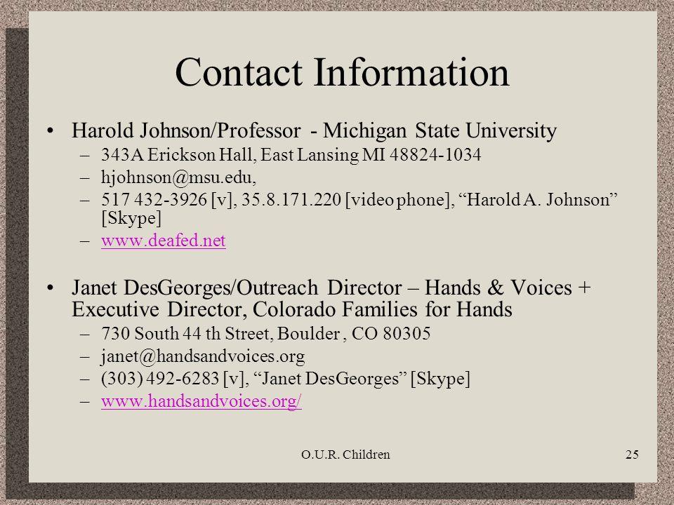 O.U.R. Children25 Contact Information Harold Johnson/Professor - Michigan State University –343A Erickson Hall, East Lansing MI 48824-1034 –hjohnson@m