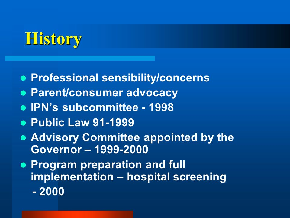 History Professional sensibility/concerns Parent/consumer advocacy IPNs subcommittee - 1998 Public Law 91-1999 Advisory Committee appointed by the Gov