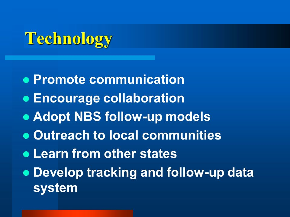 Technology Promote communication Encourage collaboration Adopt NBS follow-up models Outreach to local communities Learn from other states Develop tracking and follow-up data system