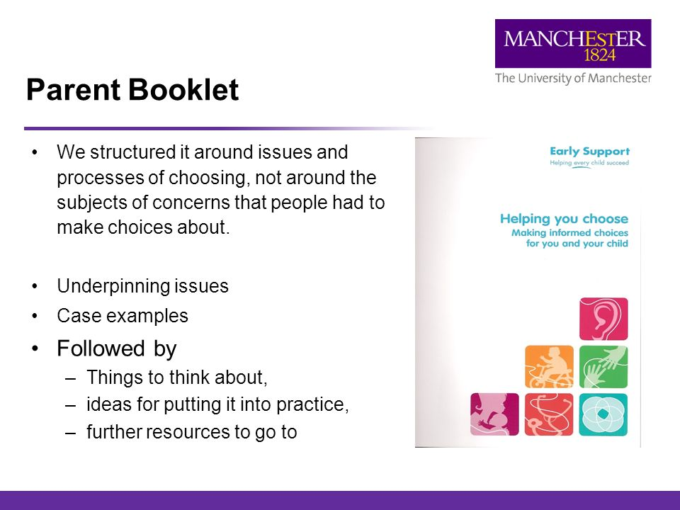 Parent Booklet We structured it around issues and processes of choosing, not around the subjects of concerns that people had to make choices about.